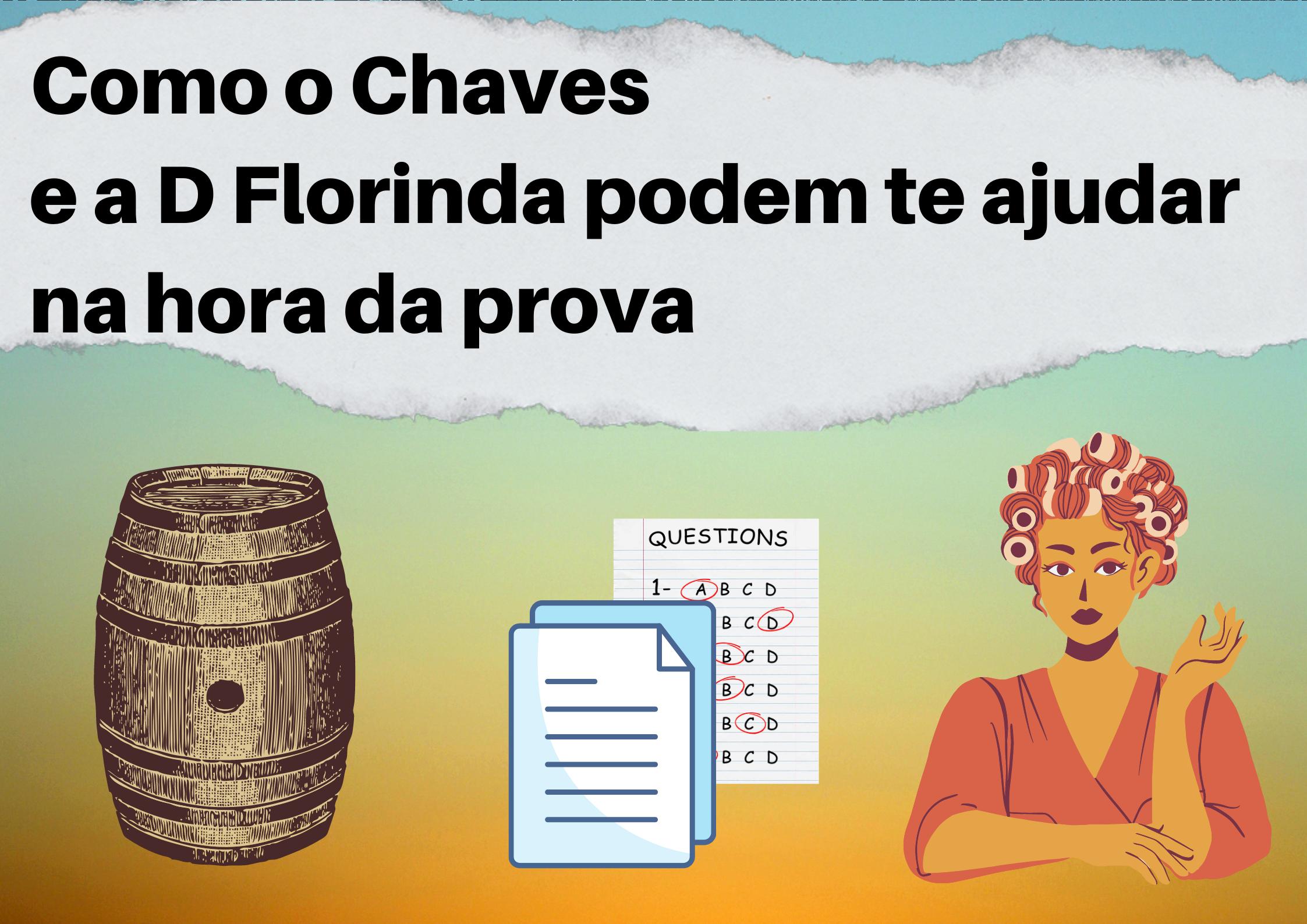 Como o Chaves e a D. Florinda podem te ajudar na hora da prova